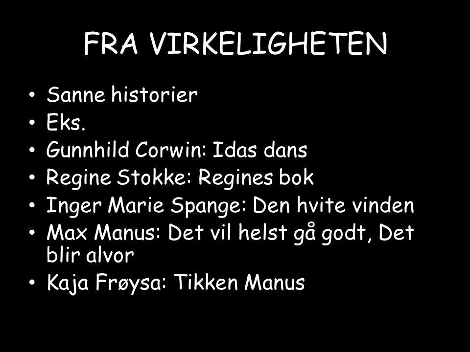 FRA VIRKELIGHETEN • Sanne historier • Eks. • Gunnhild Corwin: Idas dans • Regine Stokke: Regines bok • Inger Marie Spange: Den hvite vinden • Max Manu