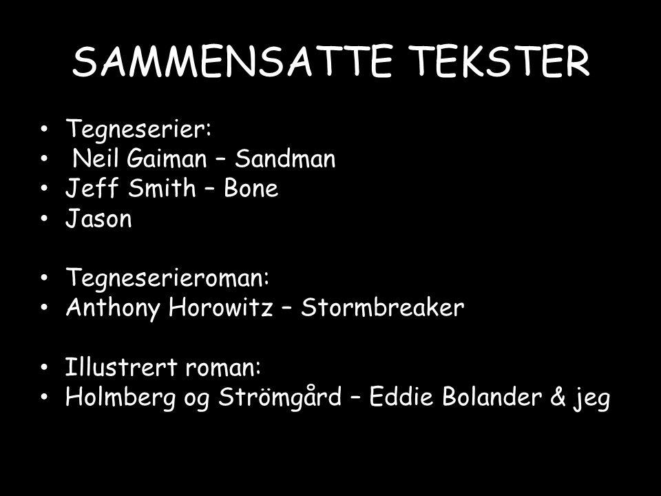 SAMMENSATTE TEKSTER • Tegneserier: • Neil Gaiman – Sandman • Jeff Smith – Bone • Jason • Tegneserieroman: • Anthony Horowitz – Stormbreaker • Illustre
