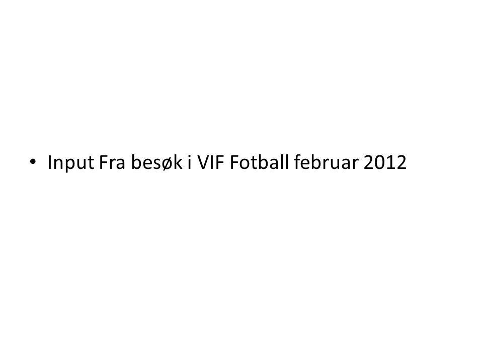 • Input Fra besøk i VIF Fotball februar 2012