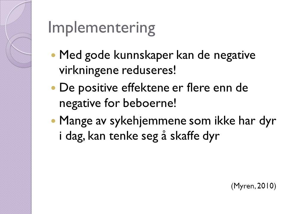 Implementering  Med gode kunnskaper kan de negative virkningene reduseres!  De positive effektene er flere enn de negative for beboerne!  Mange av