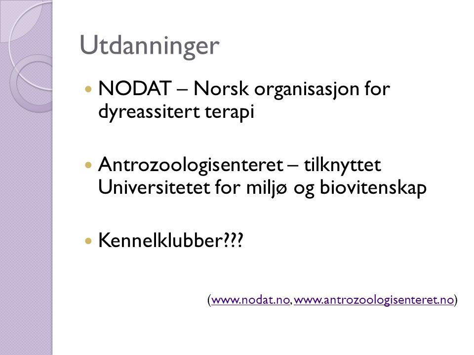 Utdanninger  NODAT – Norsk organisasjon for dyreassitert terapi  Antrozoologisenteret – tilknyttet Universitetet for miljø og biovitenskap  Kennelk