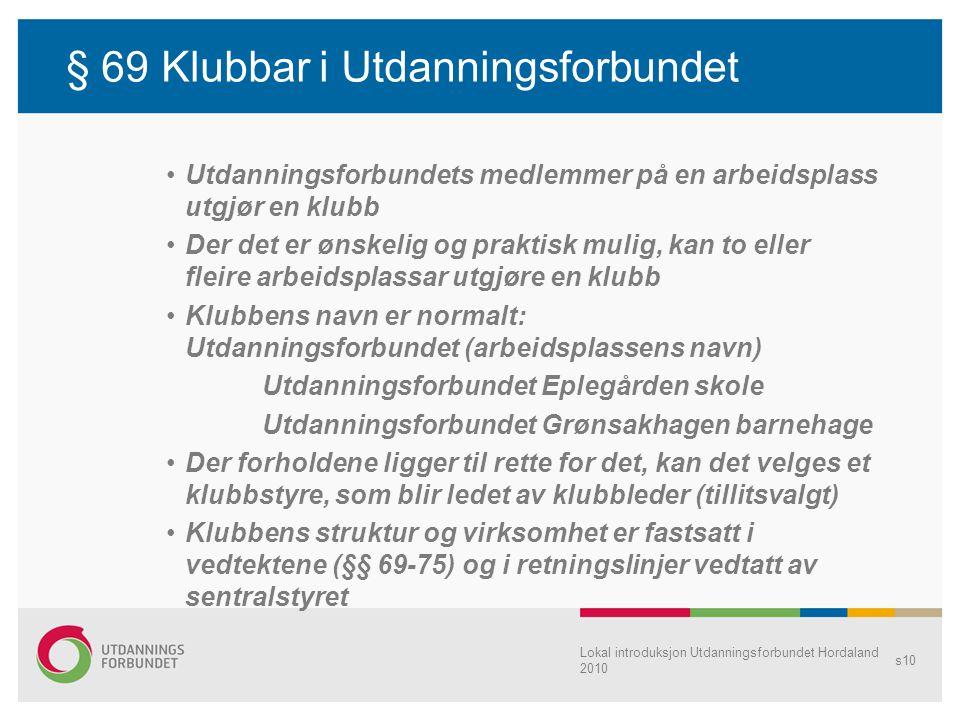Lokal introduksjon Utdanningsforbundet Hordaland 2010 s10 § 69 Klubbar i Utdanningsforbundet •Utdanningsforbundets medlemmer på en arbeidsplass utgjør
