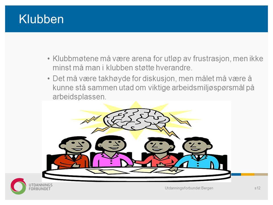 Utdanningsforbundet Bergens12 Klubben •Klubbmøtene må være arena for utløp av frustrasjon, men ikke minst må man i klubben støtte hverandre. •Det må v