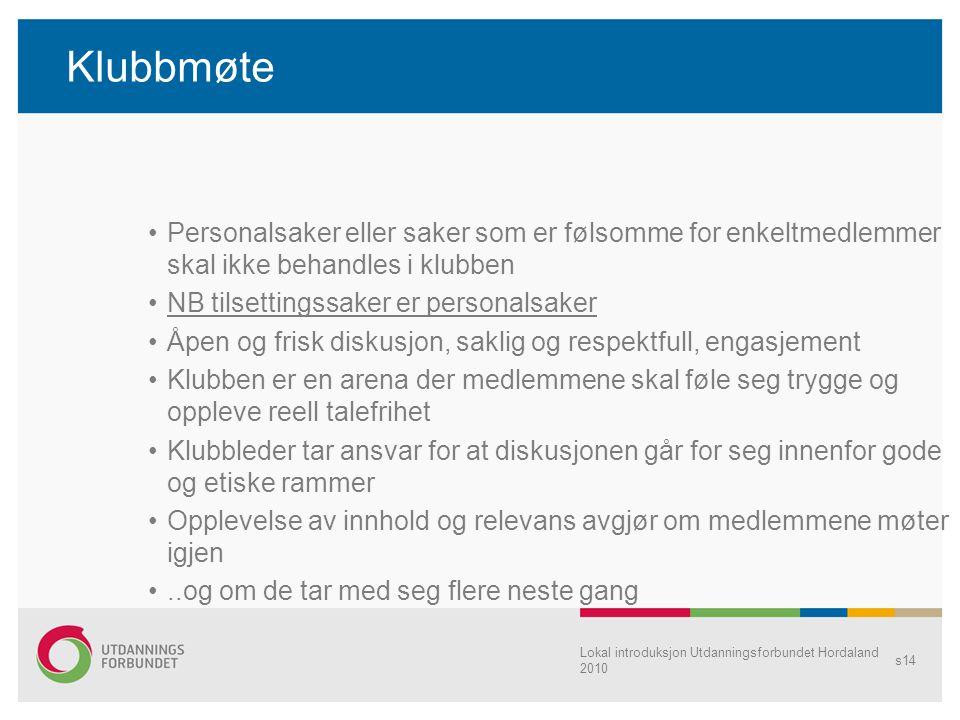 Lokal introduksjon Utdanningsforbundet Hordaland 2010 s14 Klubbmøte •Personalsaker eller saker som er følsomme for enkeltmedlemmer skal ikke behandles