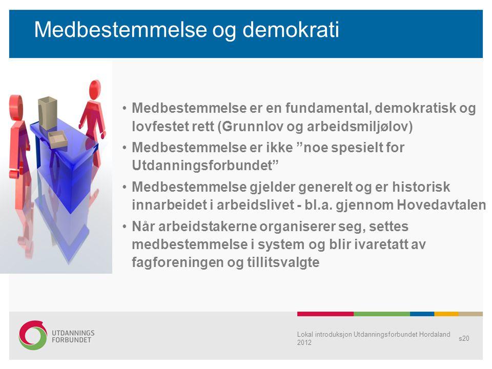 Lokal introduksjon Utdanningsforbundet Hordaland 2012 s20 Medbestemmelse og demokrati •Medbestemmelse er en fundamental, demokratisk og lovfestet rett