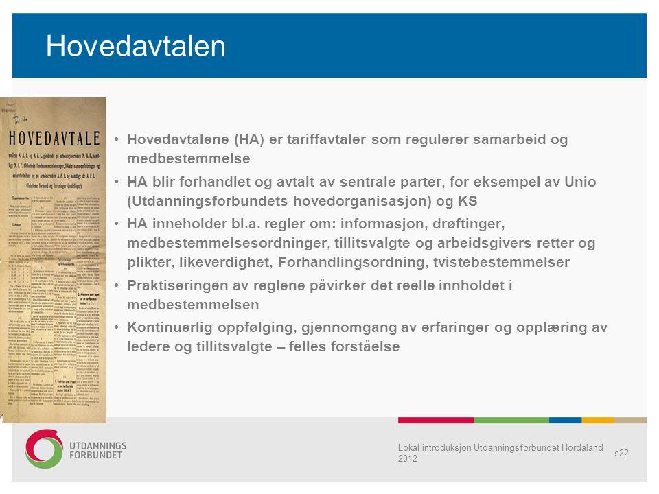 Lokal introduksjon Utdanningsforbundet Hordaland 2012 s22 Hovedavtalen •Hovedavtalene (HA) er tariffavtaler som regulerer samarbeid og medbestemmelse