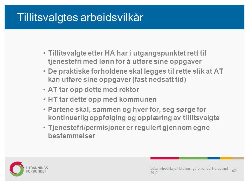 Lokal introduksjon Utdanningsforbundet Hordaland 2012 s24 Tillitsvalgtes arbeidsvilkår •Tillitsvalgte etter HA har i utgangspunktet rett til tjenestef