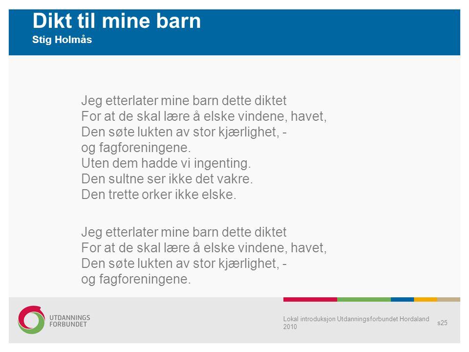 Dikt til mine barn Stig Holmås Jeg etterlater mine barn dette diktet For at de skal lære å elske vindene, havet, Den søte lukten av stor kjærlighet, -