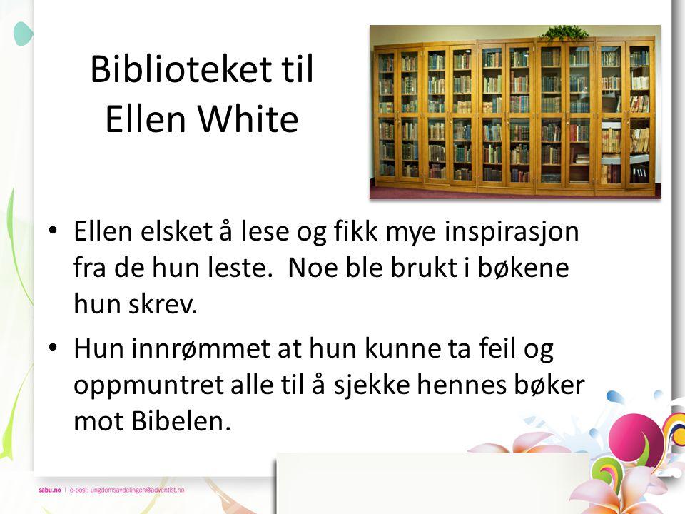 Biblioteket til Ellen White • Ellen elsket å lese og fikk mye inspirasjon fra de hun leste. Noe ble brukt i bøkene hun skrev. • Hun innrømmet at hun k