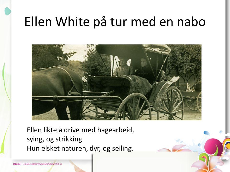 Ellen White på tur med en nabo Ellen likte å drive med hagearbeid, sying, og strikking.