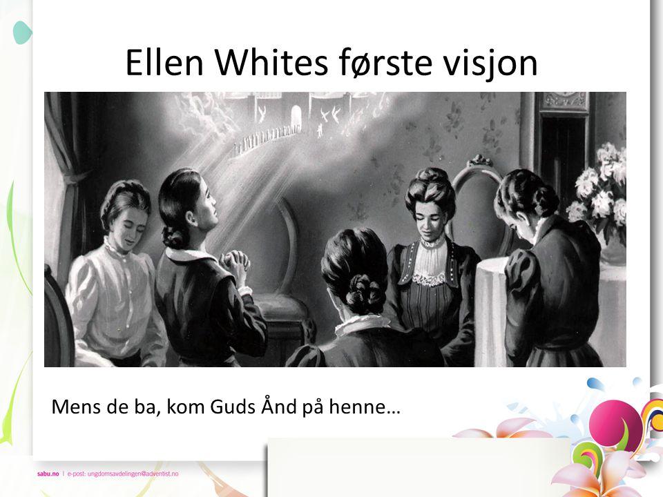 Ellen Whites første visjon Mens de ba, kom Guds Ånd på henne…
