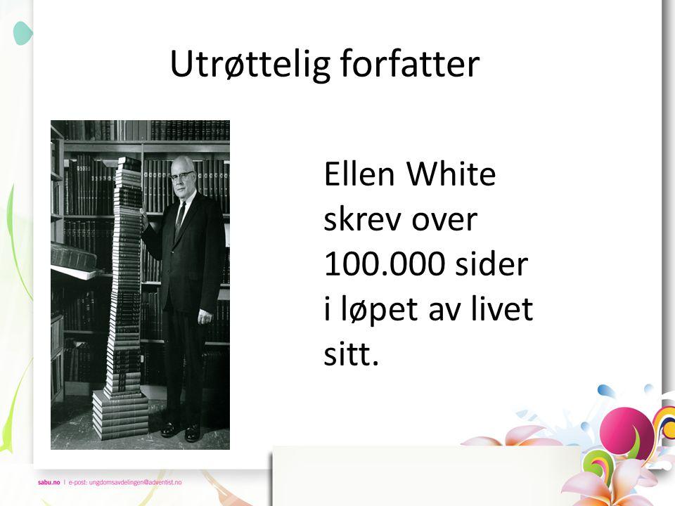 Utrøttelig forfatter Ellen White skrev over 100.000 sider i løpet av livet sitt.
