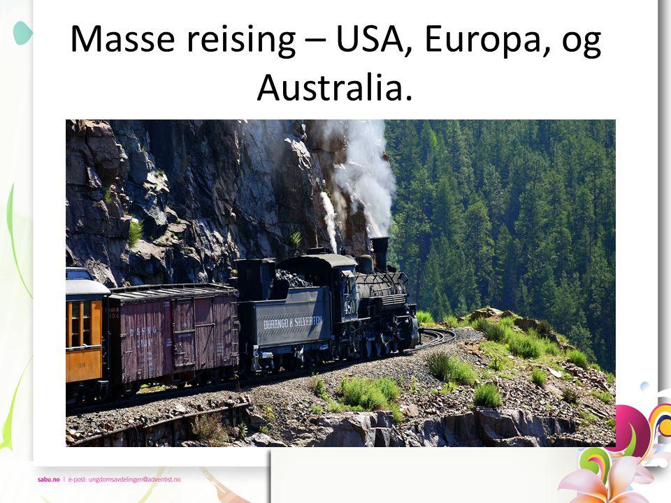 Masse reising – USA, Europa, og Australia.