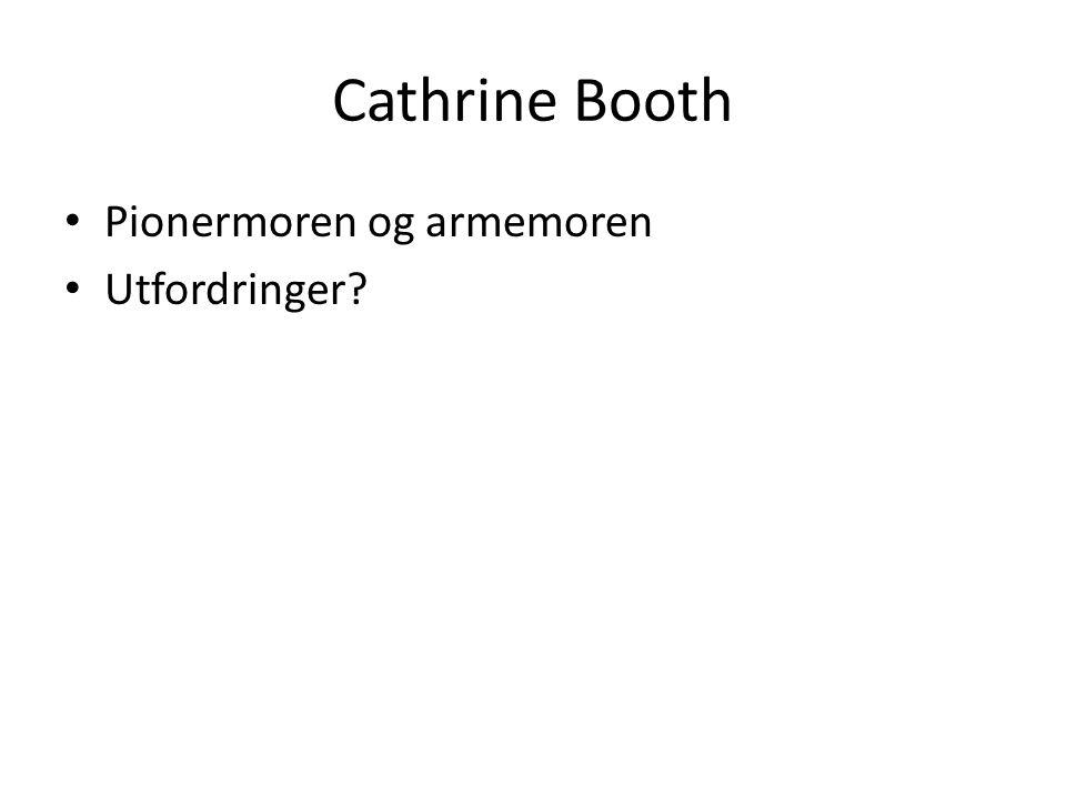 Cathrine Booth • Pionermoren og armemoren • Utfordringer?