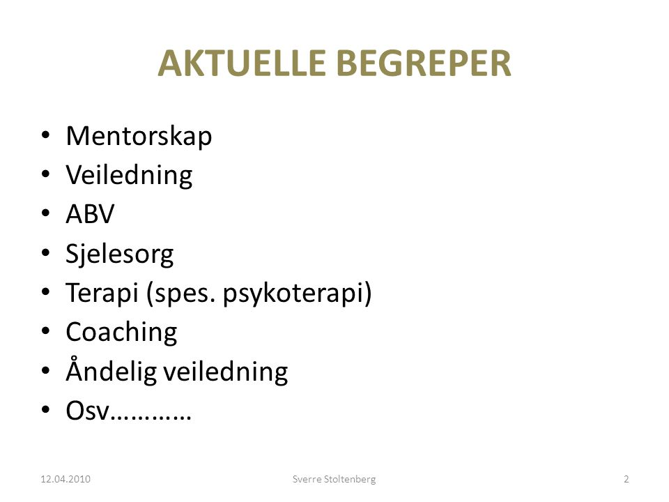 AKTUELLE BEGREPER • Mentorskap • Veiledning • ABV • Sjelesorg • Terapi (spes.