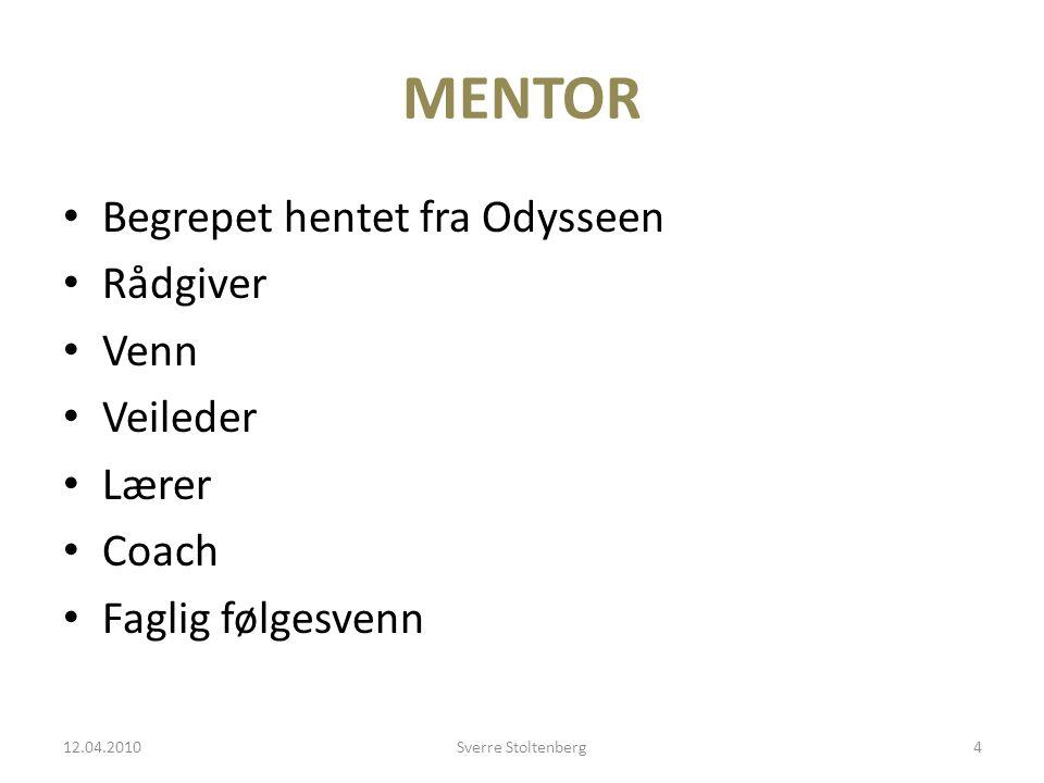 MENTOR • Begrepet hentet fra Odysseen • Rådgiver • Venn • Veileder • Lærer • Coach • Faglig følgesvenn 12.04.2010Sverre Stoltenberg4
