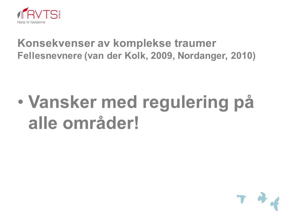 Konsekvenser av komplekse traumer Fellesnevnere (van der Kolk, 2009, Nordanger, 2010)