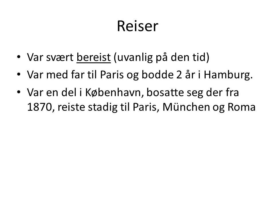 Reiser • Var svært bereist (uvanlig på den tid) • Var med far til Paris og bodde 2 år i Hamburg.