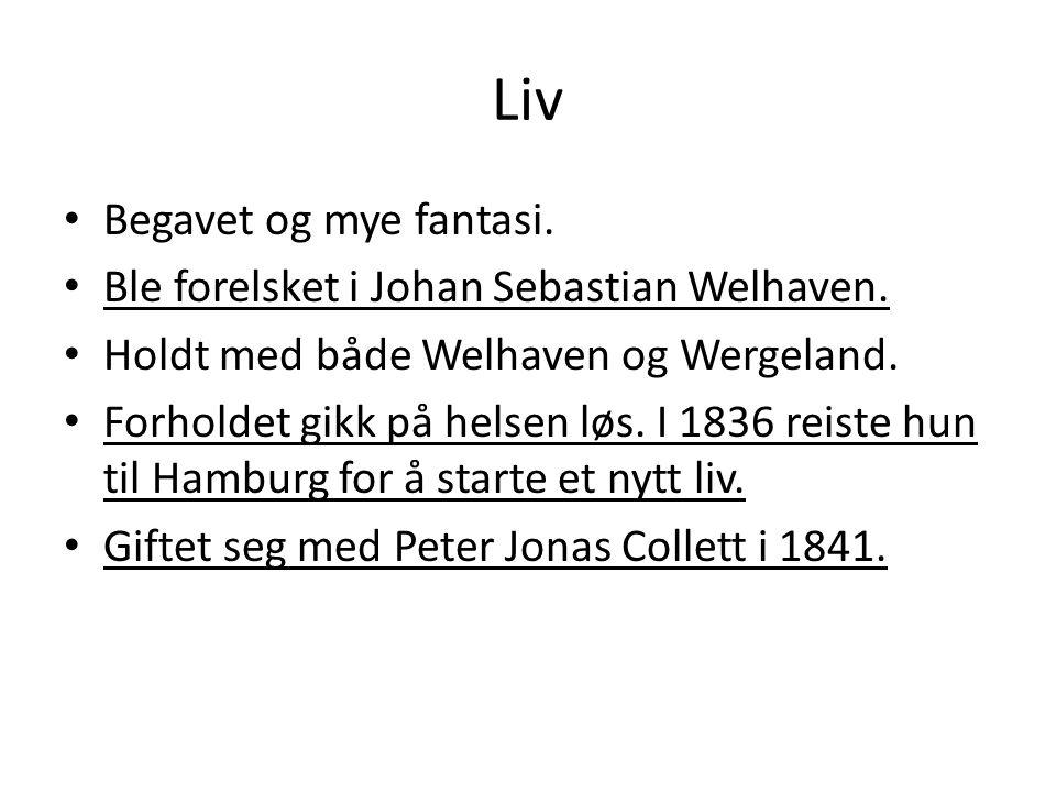 Liv • Begavet og mye fantasi.• Ble forelsket i Johan Sebastian Welhaven.