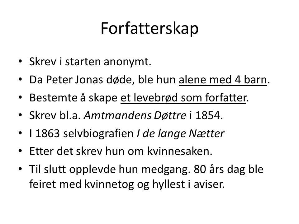 Forfatterskap • Skrev i starten anonymt.• Da Peter Jonas døde, ble hun alene med 4 barn.