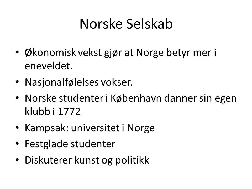 Norske Selskab • Økonomisk vekst gjør at Norge betyr mer i eneveldet. • Nasjonalfølelses vokser. • Norske studenter i København danner sin egen klubb
