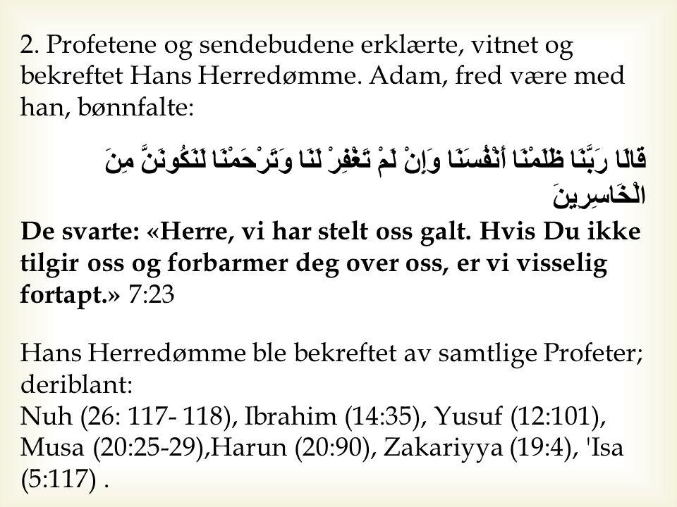 2. Profetene og sendebudene erklærte, vitnet og bekreftet Hans Herredømme. Adam, fred være med han, bønnfalte: قَالَا رَبَّنَا ظَلَمْنَا أَنْفُسَنَا و