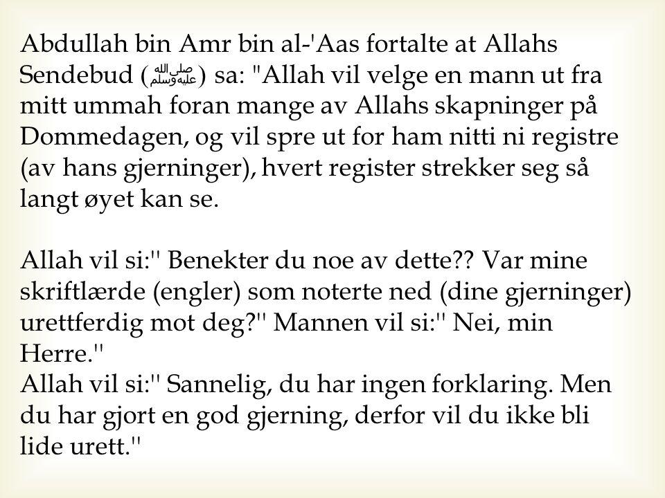 Abdullah bin Amr bin al-'Aas fortalte at Allahs Sendebud ( ﷺ ) sa: