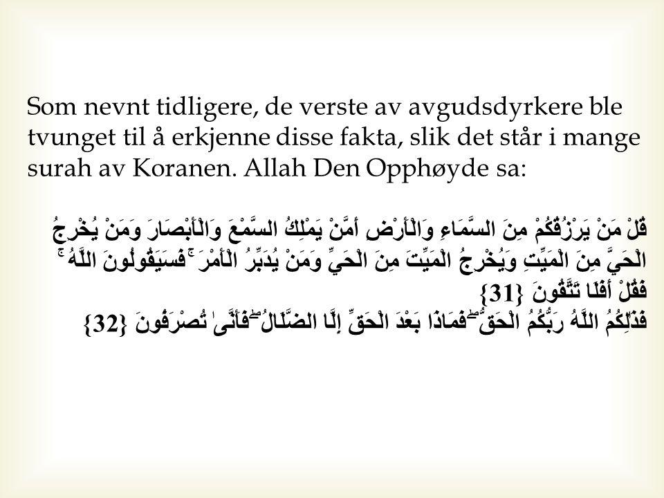 Som nevnt tidligere, de verste av avgudsdyrkere ble tvunget til å erkjenne disse fakta, slik det står i mange surah av Koranen. Allah Den Opphøyde sa: