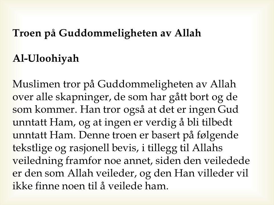 Troen på Guddommeligheten av Allah Al-Uloohiyah Muslimen tror på Guddommeligheten av Allah over alle skapninger, de som har gått bort og de som kommer