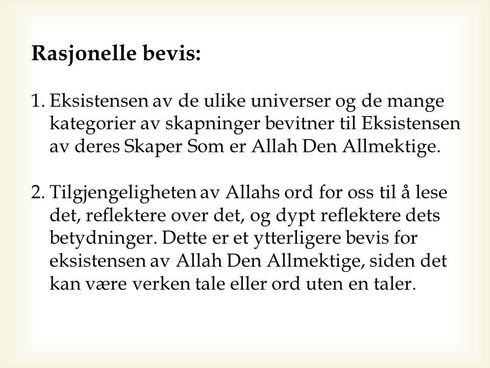Rasjonelle bevis: 1.Eksistensen av de ulike universer og de mange kategorier av skapninger bevitner til Eksistensen av deres Skaper Som er Allah Den A