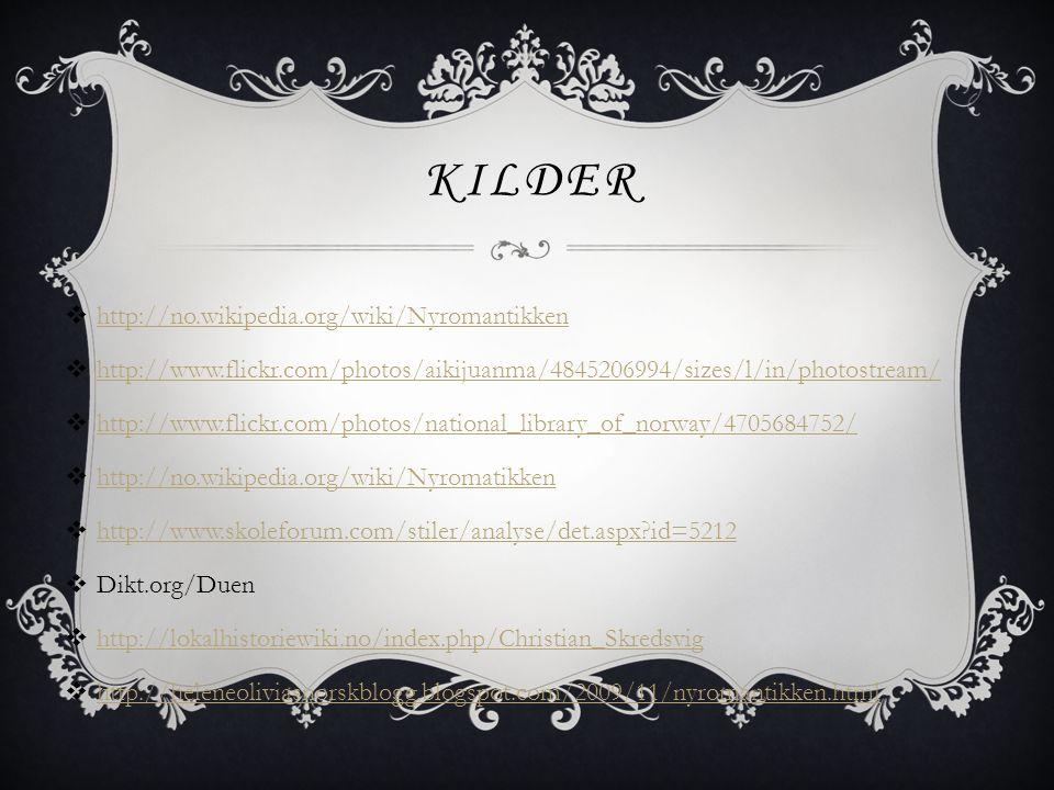 KILDER  http://no.wikipedia.org/wiki/Nyromantikken http://no.wikipedia.org/wiki/Nyromantikken  http://www.flickr.com/photos/aikijuanma/4845206994/si