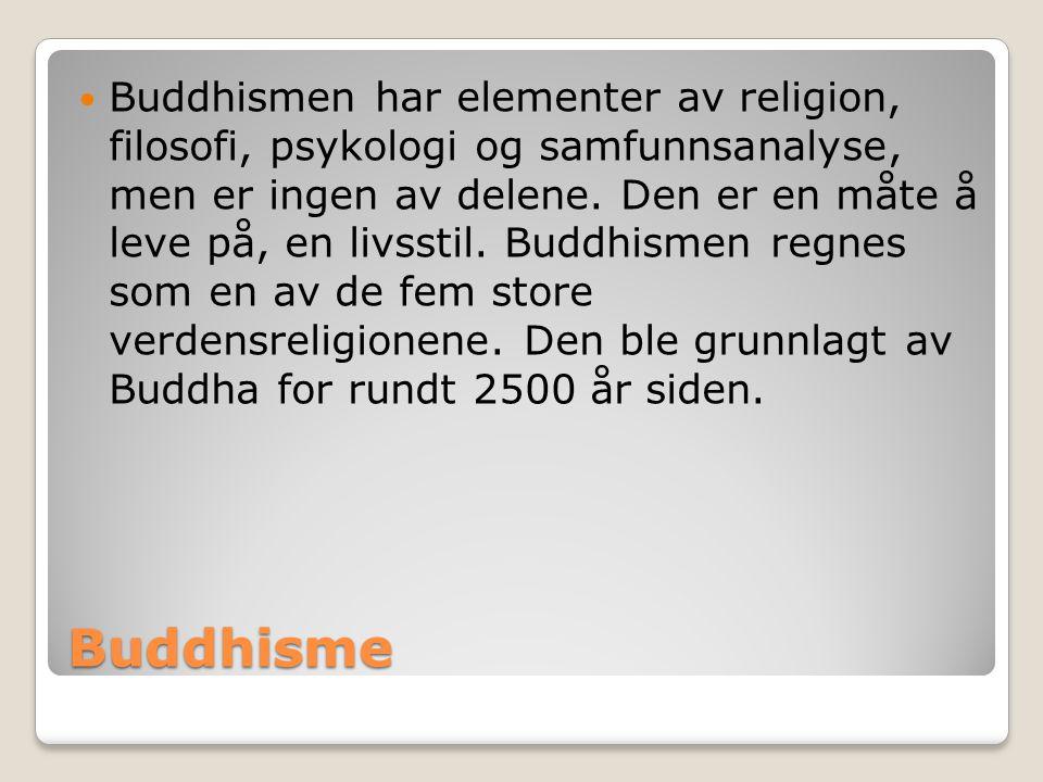 Buddhisme  Buddhismen har elementer av religion, filosofi, psykologi og samfunnsanalyse, men er ingen av delene.