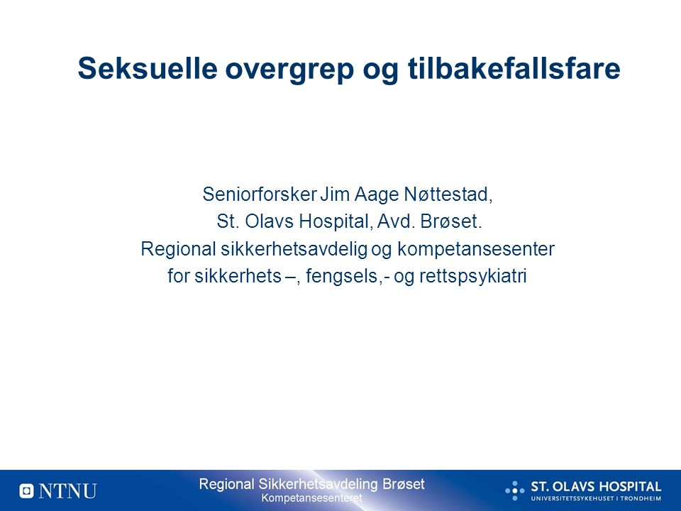 Seniorforsker Jim Aage Nøttestad, St. Olavs Hospital, Avd. Brøset. Regional sikkerhetsavdelig og kompetansesenter for sikkerhets –, fengsels,- og rett