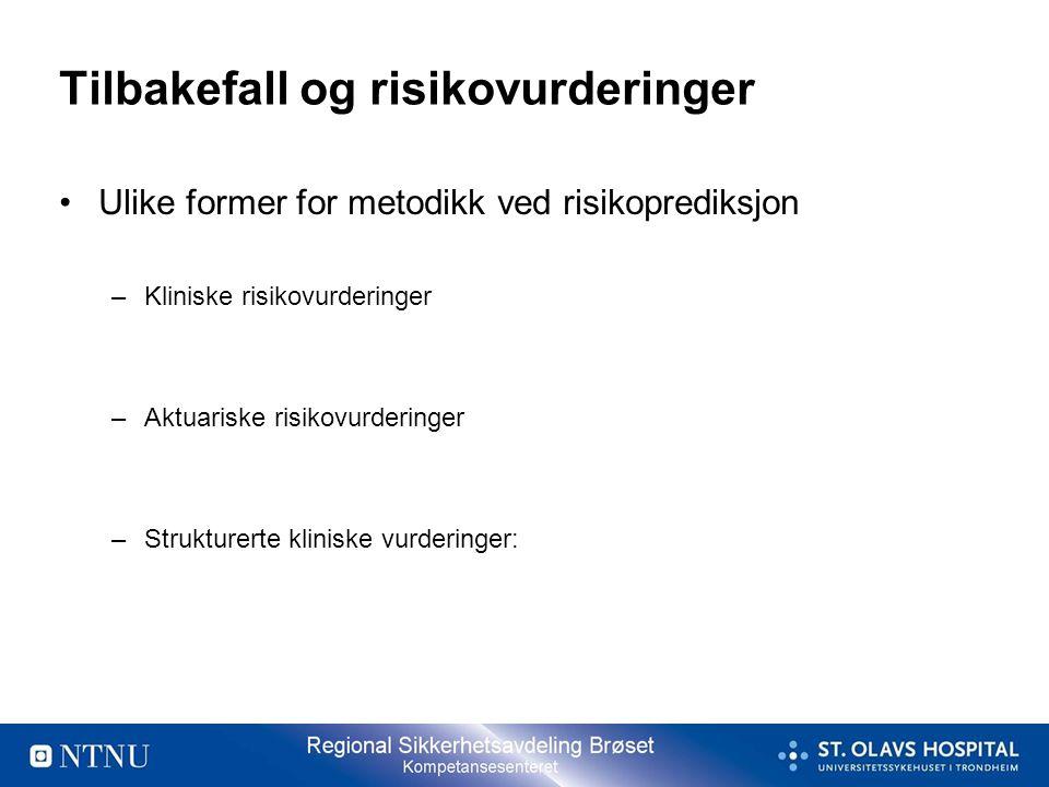 Tilbakefall og risikovurderinger •Ulike former for metodikk ved risikoprediksjon –Kliniske risikovurderinger –Aktuariske risikovurderinger –Strukturer