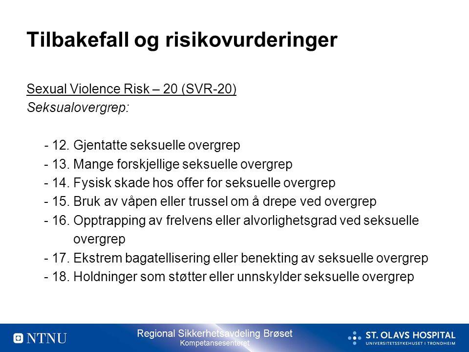 Tilbakefall og risikovurderinger Sexual Violence Risk – 20 (SVR-20) Seksualovergrep: - 12. Gjentatte seksuelle overgrep - 13. Mange forskjellige seksu