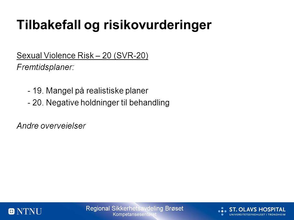 Tilbakefall og risikovurderinger Sexual Violence Risk – 20 (SVR-20) Fremtidsplaner: - 19. Mangel på realistiske planer - 20. Negative holdninger til b