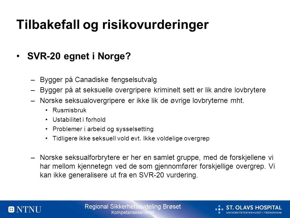 Tilbakefall og risikovurderinger •SVR-20 egnet i Norge? –Bygger på Canadiske fengselsutvalg –Bygger på at seksuelle overgripere kriminelt sett er lik