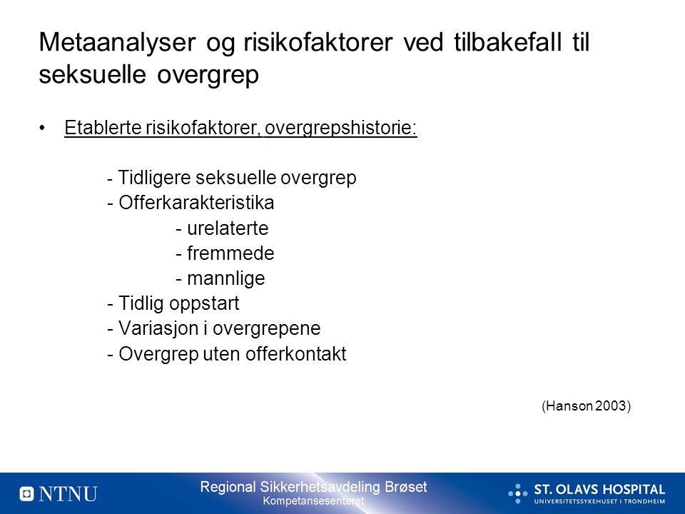 Metaanalyser og risikofaktorer ved tilbakefall til seksuelle overgrep •Etablerte risikofaktorer, overgrepshistorie: - Tidligere seksuelle overgrep - O