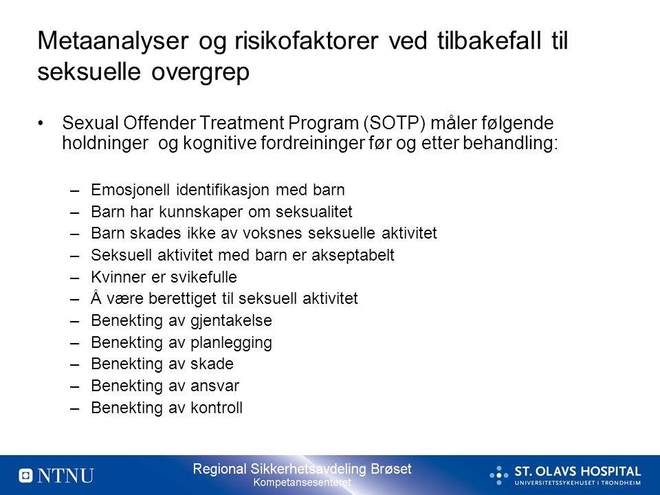 Metaanalyser og risikofaktorer ved tilbakefall til seksuelle overgrep •Sexual Offender Treatment Program (SOTP) måler følgende holdninger og kognitive