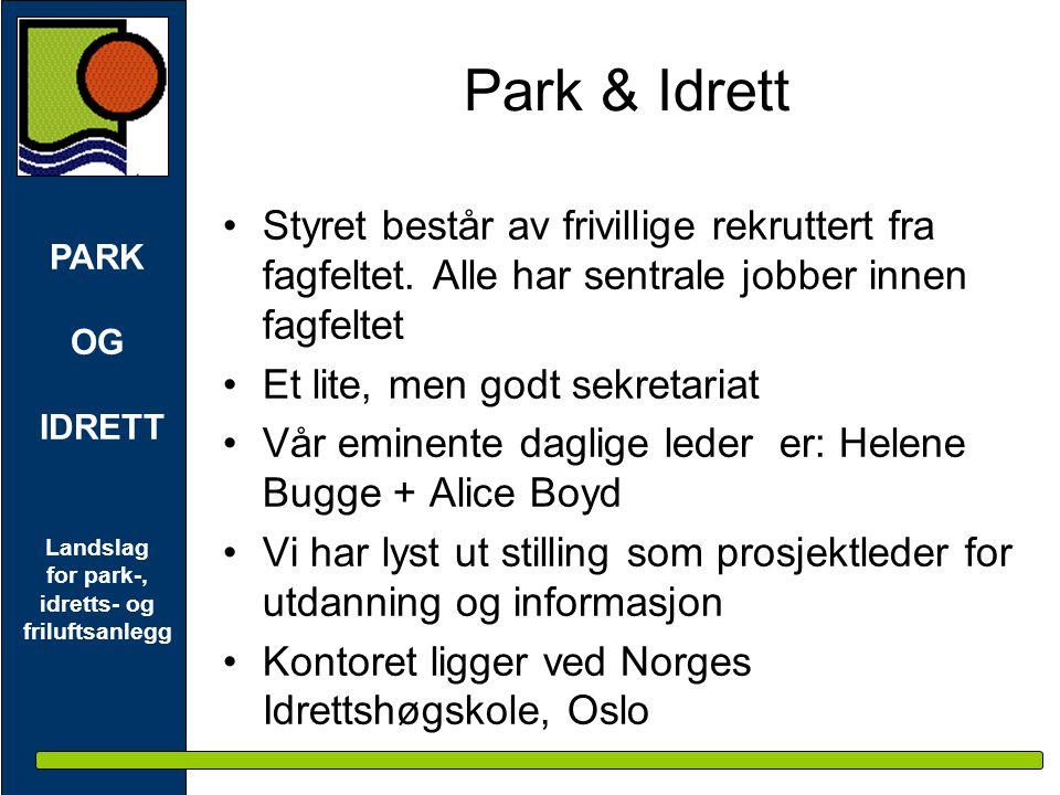 PARK OG IDRETT Landslag for park-, idretts- og friluftsanlegg Park & Idrett •Styret består av frivillige rekruttert fra fagfeltet. Alle har sentrale j