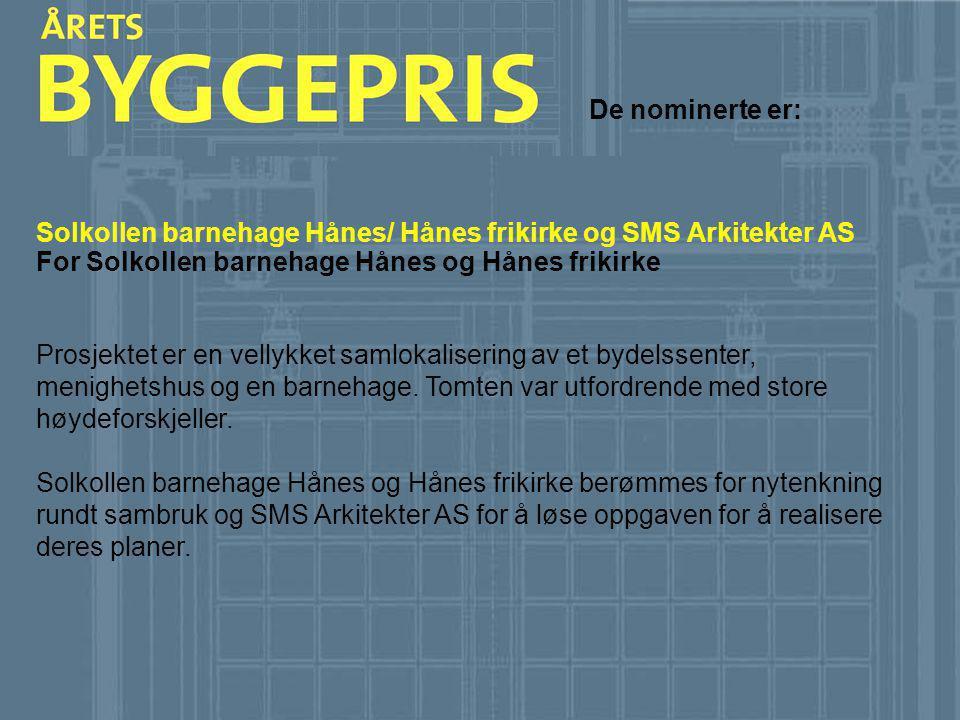 De nominerte er: Solkollen barnehage Hånes/ Hånes frikirke og SMS Arkitekter AS For Solkollen barnehage Hånes og Hånes frikirke Prosjektet er en velly