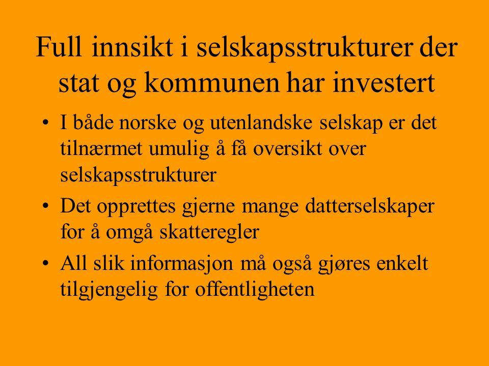 Full innsikt i selskapsstrukturer der stat og kommunen har investert •I både norske og utenlandske selskap er det tilnærmet umulig å få oversikt over