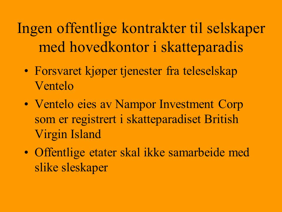 Ingen offentlige kontrakter til selskaper med hovedkontor i skatteparadis •Forsvaret kjøper tjenester fra teleselskap Ventelo •Ventelo eies av Nampor