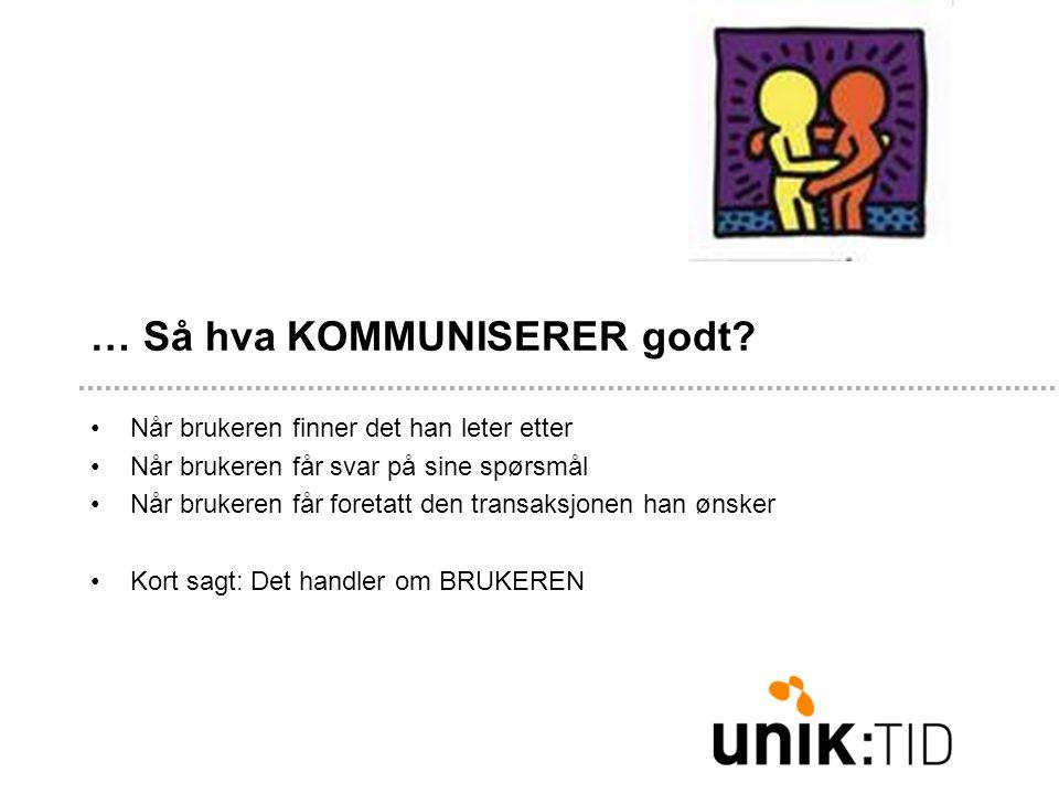 … Så hva KOMMUNISERER godt? •Når brukeren finner det han leter etter •Når brukeren får svar på sine spørsmål •Når brukeren får foretatt den transaksjo