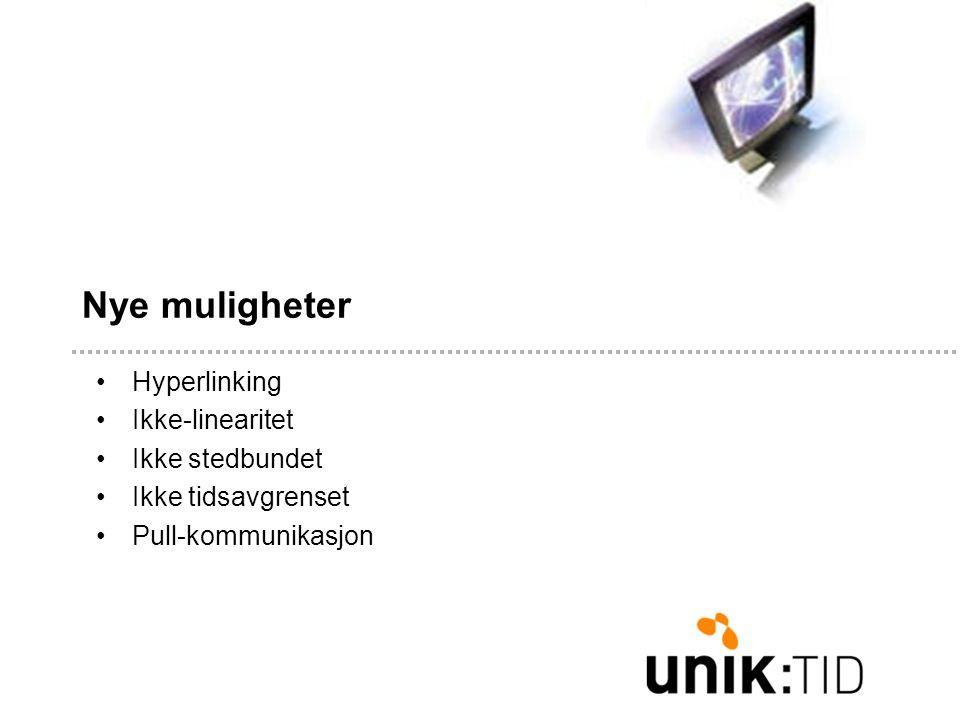 Nye muligheter •Hyperlinking •Ikke-linearitet •Ikke stedbundet •Ikke tidsavgrenset •Pull-kommunikasjon