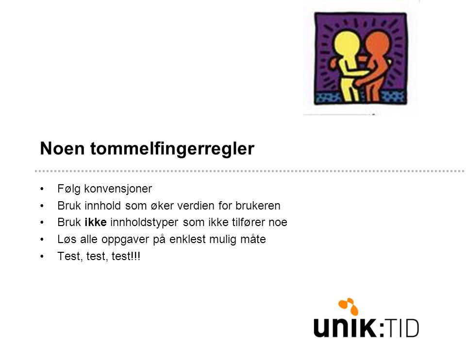 Noen tommelfingerregler •Følg konvensjoner •Bruk innhold som øker verdien for brukeren •Bruk ikke innholdstyper som ikke tilfører noe •Løs alle oppgaver på enklest mulig måte •Test, test, test!!!