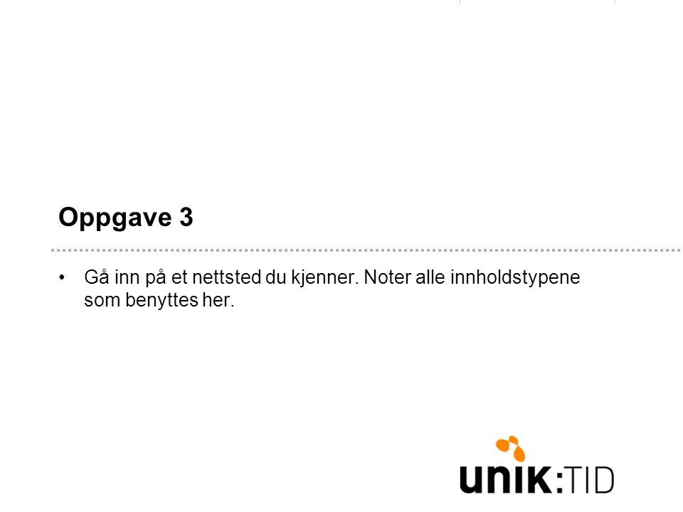 Oppgave 3 •Gå inn på et nettsted du kjenner. Noter alle innholdstypene som benyttes her.