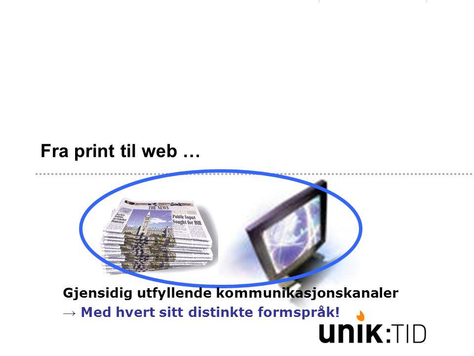 Fra print til web … Gjensidig utfyllende kommunikasjonskanaler → Med hvert sitt distinkte formspråk!