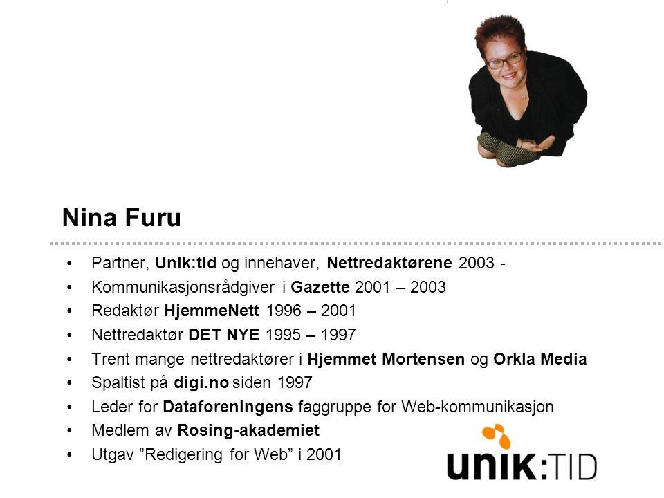 Nina Furu •Partner, Unik:tid og innehaver, Nettredaktørene 2003 - •Kommunikasjonsrådgiver i Gazette 2001 – 2003 •Redaktør HjemmeNett 1996 – 2001 •Nett
