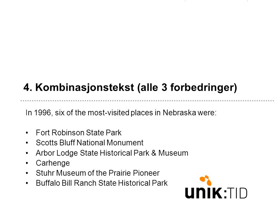 4. Kombinasjonstekst (alle 3 forbedringer) In 1996, six of the most-visited places in Nebraska were: •Fort Robinson State Park •Scotts Bluff National